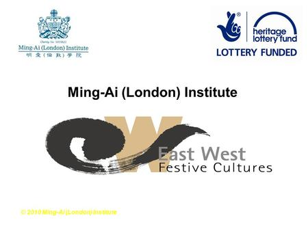 Ming-Ai (London) Institute © 2010 Ming-Ai (London) Institute.