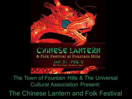 The Town of Fountain Hills & The Universal Cultural Association Present: The Chinese Lantern and Folk Festival.