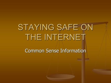 STAYING SAFE ON THE INTERNET Common Sense Information.