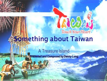 Something about Taiwan A Treasure Island Presented and Composed by Danny Lung.