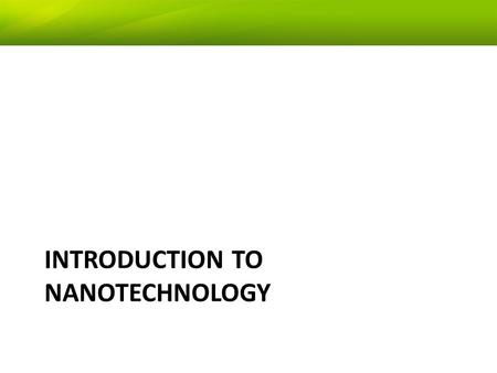 INTRODUCTION TO NANOTECHNOLOGY EEE5425 Introduction to Nanotechnology1.