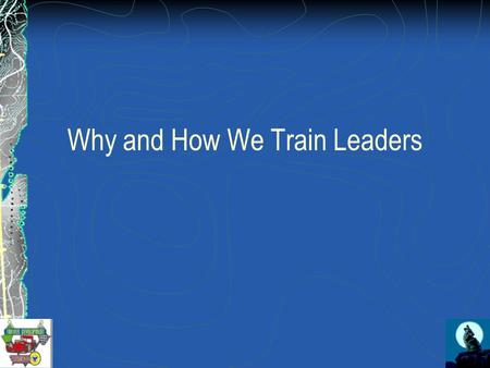 Why and How We Train Leaders. Introduction Why we train leaders?