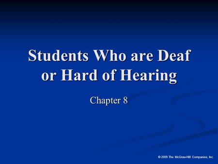 © 2009 The McGraw-Hill Companies, Inc. Students Who are Deaf or Hard of Hearing Chapter 8.