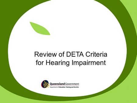 Review of DETA Criteria for Hearing Impairment. education adjustment program Department of Education, Training and the Arts Key issues for the Review.