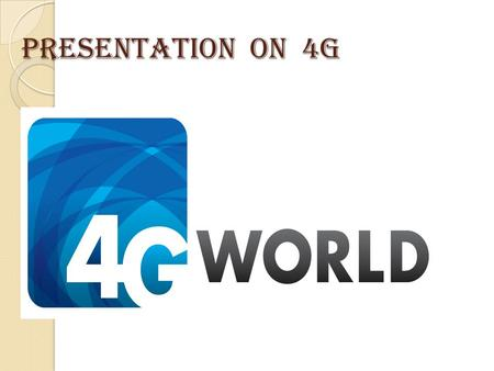 Presentation on 4g.  INTRODUCTION  WHAT IS 4G?  NEED OF 4G  EVOLUTION OF 4G  EVOLUTION OF PROCESSORS AND DSP TECHNOLOGY FOR 4G  WHICH COUNTRIES.