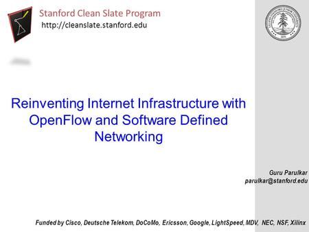 Reinventing Internet Infrastructure with OpenFlow and Software Defined Networking Stanford Clean Slate Program  Funded by.