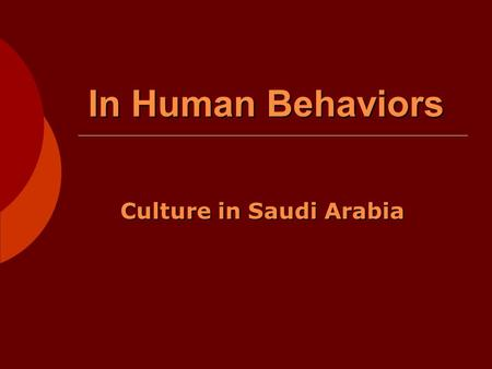 In Human Behaviors Culture in Saudi Arabia. Introduction  Where is Saudi Arabia located?  Demographics of Saudi Arabia.  Saudi Arabia is the Islamic.