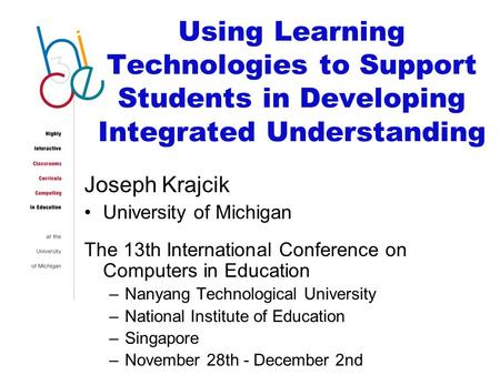 Using Learning Technologies to Support Students in Developing Integrated Understanding Joseph Krajcik University of Michigan The 13th International Conference.