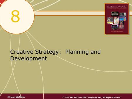 Creative Strategy: Planning and Development 8 McGraw-Hill/Irwin © 2004 The McGraw-Hill Companies, Inc., All Rights Reserved.