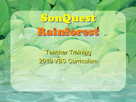 SonQuest Rainforest Teacher Training 2010 VBS Curriculum Teacher Training 2010 VBS Curriculum.