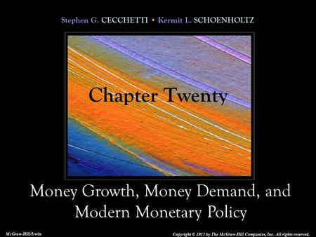 Stephen G. CECCHETTI Kermit L. SCHOENHOLTZ Money Growth, Money Demand, and Modern Monetary Policy Copyright © 2011 by The McGraw-Hill Companies, Inc. All.