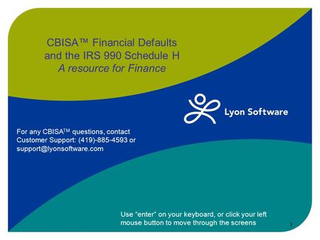"CBISA™ Financial Defaults and the IRS 990 Schedule H A resource for Finance Use ""enter"" on your keyboard, or click your left mouse button to move through."