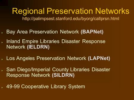 Regional Preservation Networks   Bay Area Preservation Network (BAPNet)  Inland Empire Libraries Disaster.