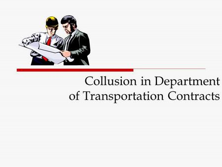 Collusion in Department of Transportation Contracts.