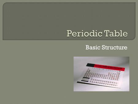 "Basic Structure.  The Periodic Table has 7 rows called ""Periods"" – 1-7 18 columns called ""Groups"" – 1-18."