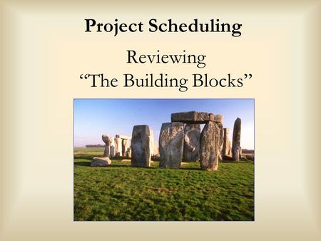 "Reviewing ""The Building Blocks"" Project Scheduling."