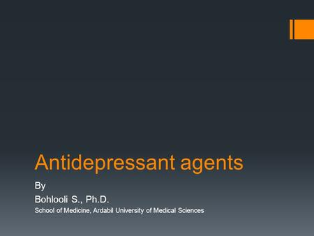 Antidepressant agents By Bohlooli S., Ph.D. School of Medicine, Ardabil University of Medical Sciences.