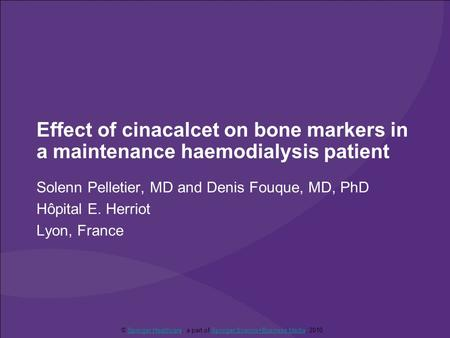 Effect of cinacalcet on bone markers in a maintenance haemodialysis patient Solenn Pelletier, MD and Denis Fouque, MD, PhD Hôpital E. Herriot Lyon, France.