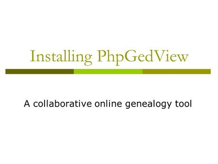 Installing PhpGedView A collaborative online genealogy tool.