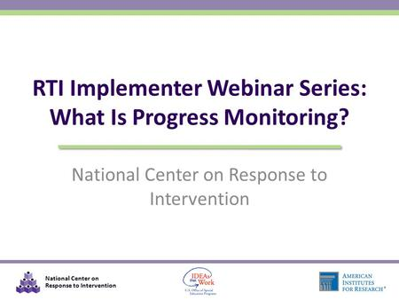 RTI Implementer Webinar Series: What Is Progress Monitoring?