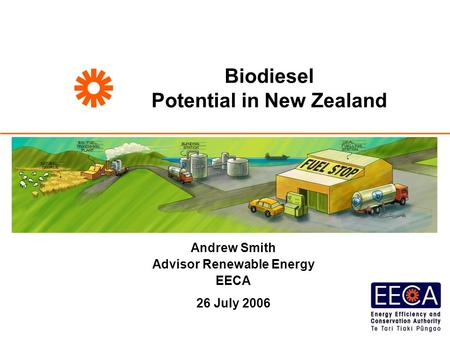 Biodiesel Potential in New Zealand Andrew Smith Advisor Renewable Energy EECA 26 July 2006.