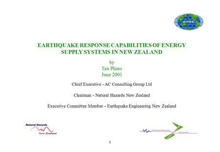 1 EARTHQUAKE RESPONSE CAPABILITIES OF ENERGY SUPPLY SYSTEMS IN NEW ZEALAND by Tan Pham June 2001 Chief Executive - AC Consulting Group Ltd Chairman - Natural.