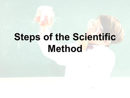 Steps of the Scientific Method. 1. State the Problem What problem are you trying to solve? Normally stated as a question. EXAMPLE: Will giving plants.