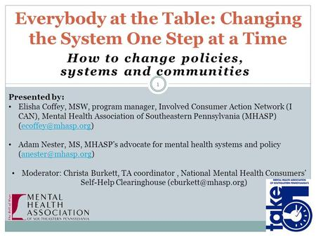 How to change policies, systems and communities Everybody at the Table: Changing the System One Step at a Time 1 Presented by: Elisha Coffey, MSW, program.