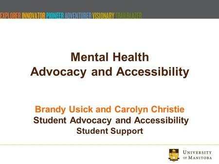 Mental Health Advocacy and Accessibility Brandy Usick and Carolyn Christie Student Advocacy and Accessibility Student Support.