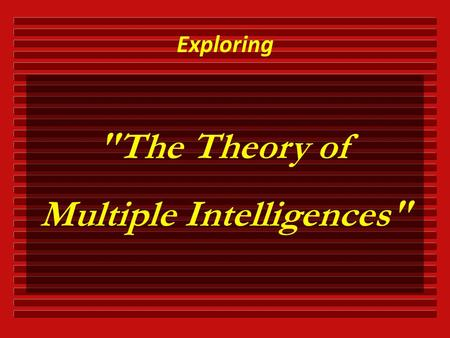 The Theory of Multiple Intelligences Exploring.