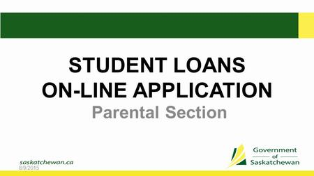 STUDENT LOANS ON-LINE APPLICATION Parental Section 8/9/2015.
