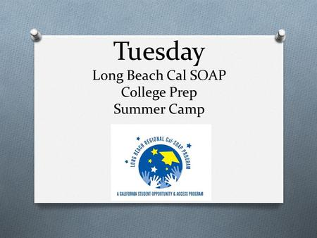 Tuesday Long Beach Cal SOAP College Prep Summer Camp.