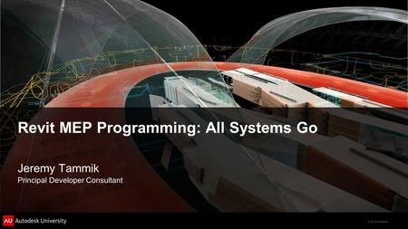 © 2012 Autodesk Revit MEP Programming: All Systems Go Jeremy Tammik Principal Developer Consultant.