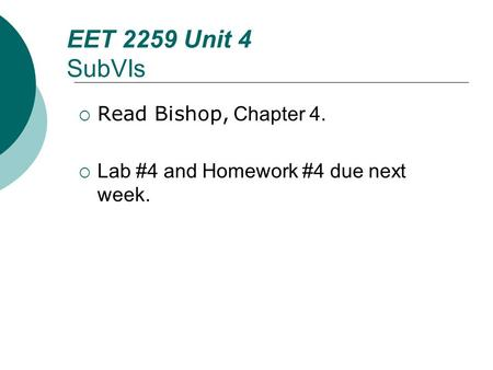 Floyd, Digital Fundamentals, 10 th ed EET 2259 Unit 4 SubVIs  Read Bishop, Chapter 4.  Lab #4 and Homework #4 due next week.