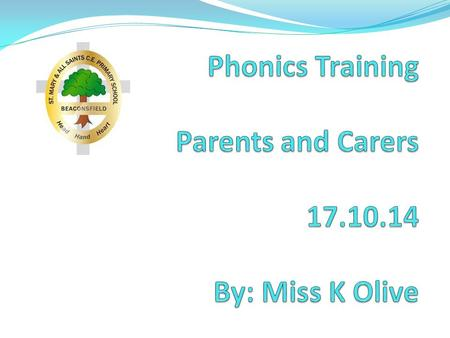 The Aim: To recap what phonics is and why it is important for your child Recap basic of concepts and terminology Focus on how we teach phonics at St Mary's.