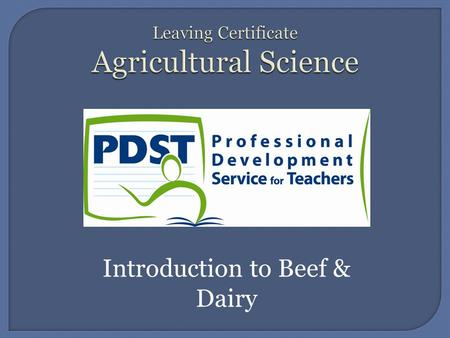 Introduction to Beef & Dairy.  In the past cattle were bred for three main reasons: 1. To provide milk 2. To provide beef 3. To aid in farming – pulling.
