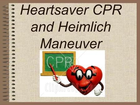 Heartsaver CPR and Heimlich Maneuver. 1. What are the 4 life threatening emergencies in adults? ~ Heart Attack ~ Cardiac Arrest ~ Choking ~ Stroke.
