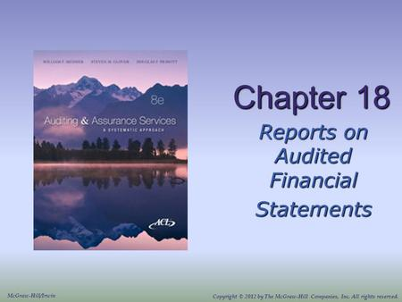 Chapter 18 Reports on Audited Financial Statements McGraw-Hill/Irwin Copyright © 2012 by The McGraw-Hill Companies, Inc. All rights reserved.