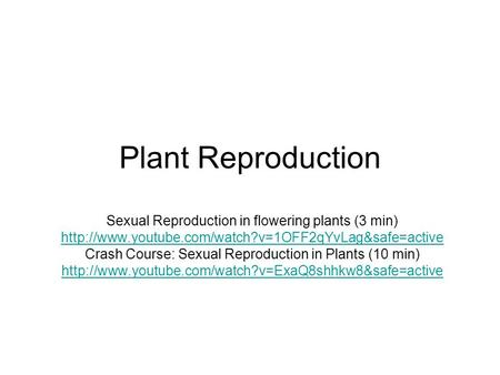 Plant Reproduction Sexual Reproduction in flowering plants (3 min)  Crash Course: Sexual Reproduction.