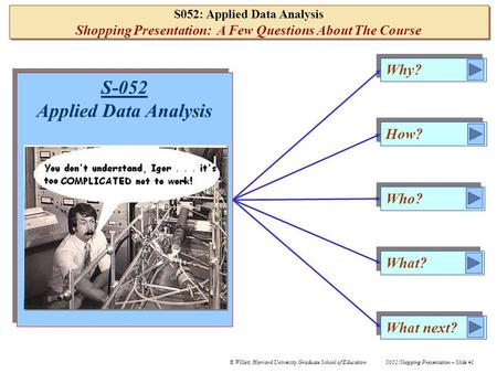 S052/Shopping Presentation – Slide #1 © Willett, Harvard University Graduate School of Education S052: Applied Data Analysis Shopping Presentation: A.