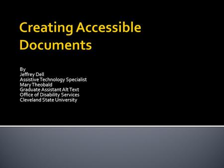 By Jeffrey Dell Assistive Technology Specialist Mary Theobald Graduate Assistant Alt Text Office of Disability Services Cleveland State University.