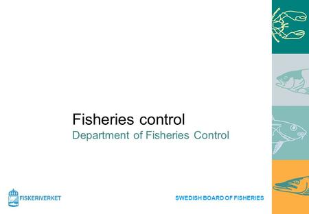 Fisheries control Department of Fisheries Control SWEDISH BOARD OF FISHERIES.