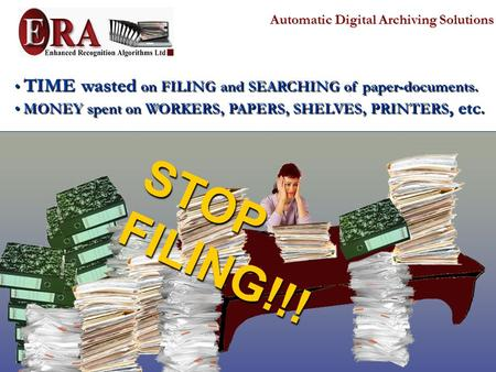 Automatic Digital Archiving Solutions TIME wasted on FILING and SEARCHING of paper-documents. TIME wasted on FILING and SEARCHING of paper-documents.
