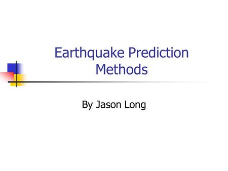 Earthquake Prediction Methods By Jason Long. Outline Background Statistical Methods Physical and Geophysical measurements and observations Conclusion.