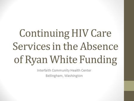 Continuing HIV Care Services in the Absence of Ryan White Funding Interfaith Community Health Center Bellingham, Washington.