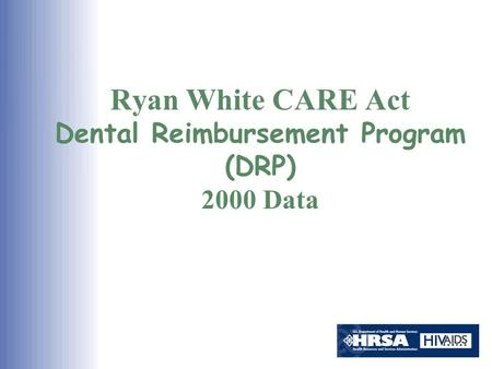 Ryan White CARE Act Dental Reimbursement Program (DRP) 2000 Data.