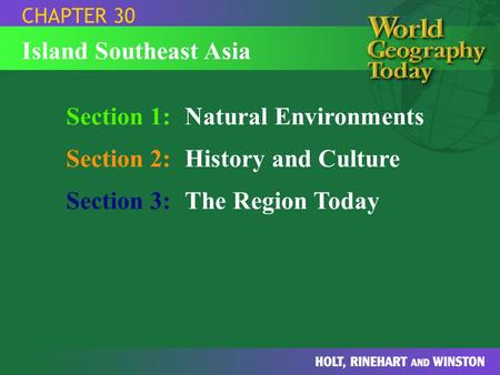 Section 1:Natural Environments Section 2:History and Culture Section 3:The Region Today CHAPTER 30 Island Southeast Asia.