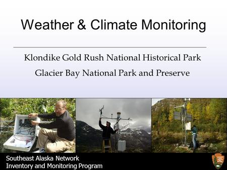 Southeast Alaska Network Inventory and Monitoring Program Weather & Climate Monitoring Klondike Gold Rush National Historical Park Glacier Bay National.