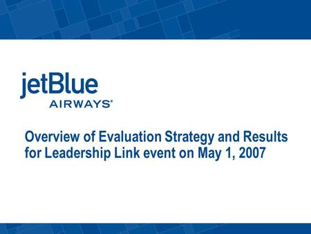 Overview of Evaluation Strategy and Results for Leadership Link event on May 1, 2007.