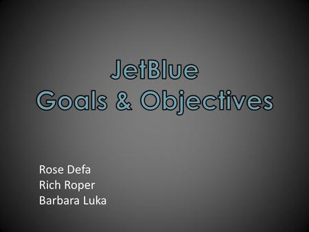 Rose Defa Rich Roper Barbara Luka. Goal Statement  Learners will analyze and summarize JetBlue data using statistical methods.